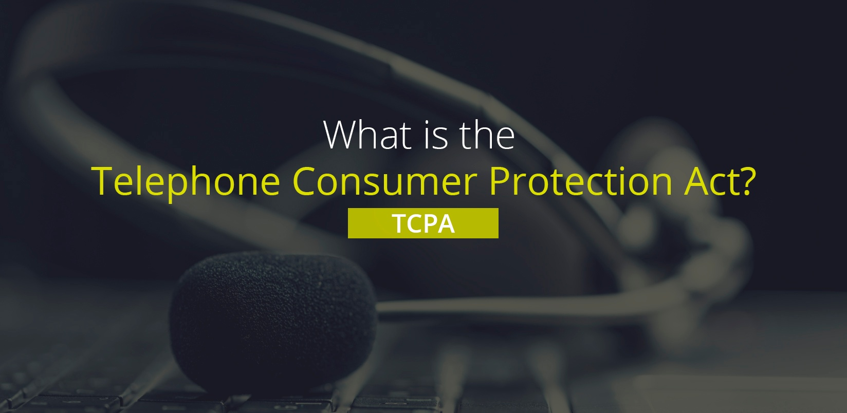 What_is_the_Telephone_Consumer_Protection_Act_TCPA.jpg